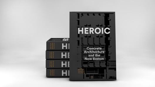 """""""Heroic: Concrete Architecture and the New Boston,"""" by Mark Pasnik, Chris Grimley, and Michael Kubo, scheduled to be released by The Monacelli Press in October 2015"""