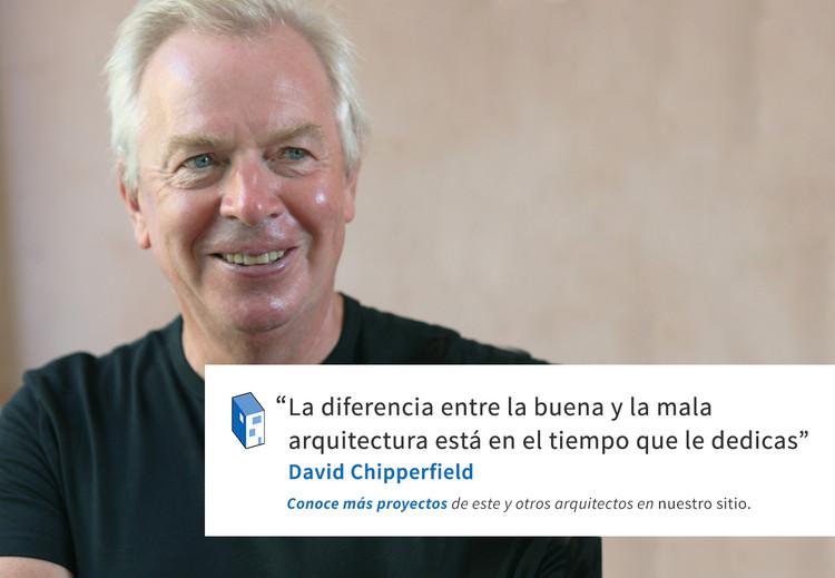 "Frases: David Chipperfield y la ""buena"" arquitectura"