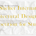 The Shelter Corporation Announces 17th International Architectural Design Competition for Students Courtesy of Shelter Corporation