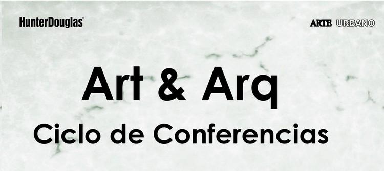 Ciclo de Conferencias: Art & Arq / Ciudad de México