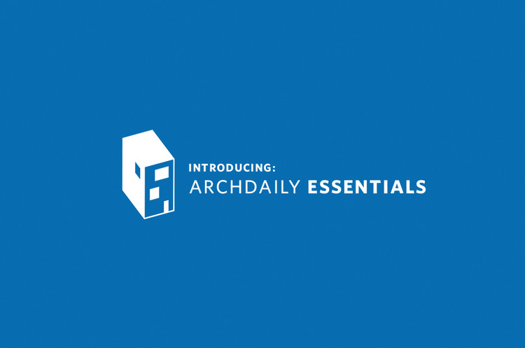 Introducing ArchDaily Essentials