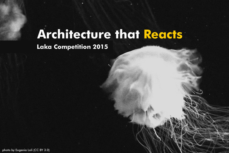 "Laka Competition 2015: ""Architecture that Reacts"""