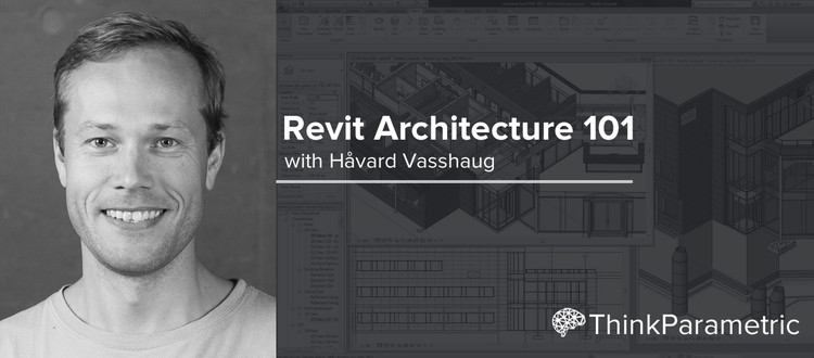 ThinkParametric: Revit Architecture 101 / Curso Online [¡Sorteo cerrado!], Revit Architecture 101 with Håvard Vasshaug