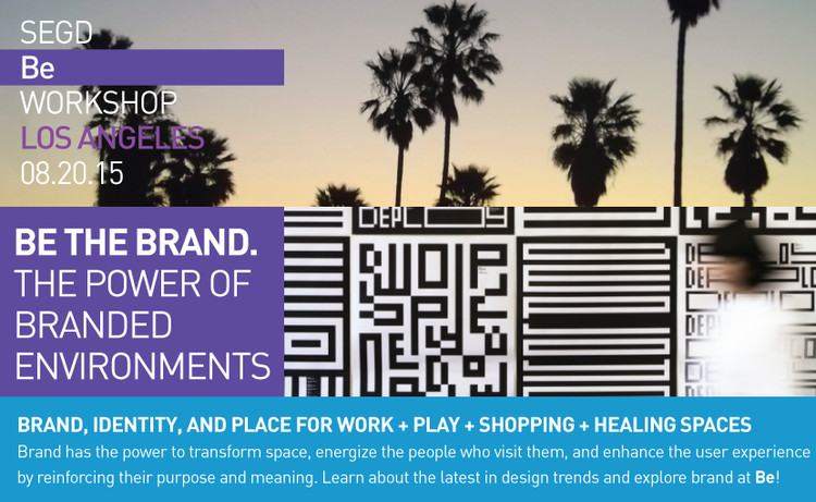 Be | Branded Environments Workshop Returns to LA , Join us for an inspiring and engaging event, in LA,  August 20, 2015!
