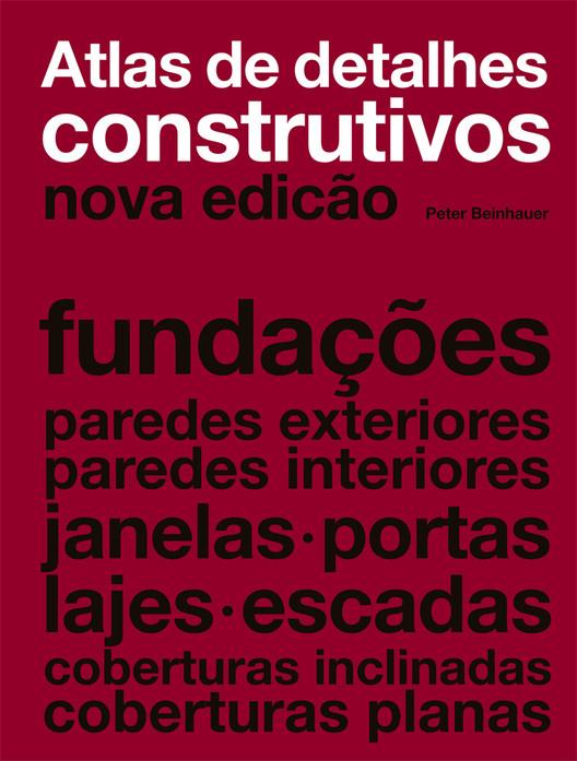 Atlas de detalhes construtivos / Peter Beinhauer, © Editora Gustavo Gili Brasil