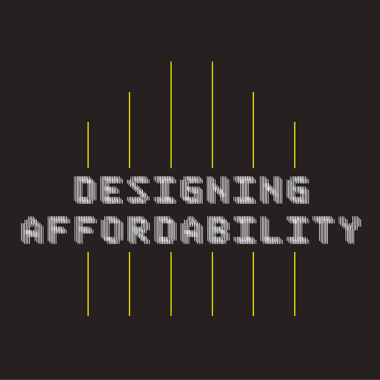 Designing Affordability: Quicker, Smarter, More Efficient Housing Now, Designing Affordability at the Center for Architecture