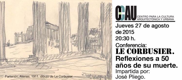 Conferencia CCAU: Le Corbusier. Reflexiones a 50 años de su muerte, por José Pliego / Guadalajara