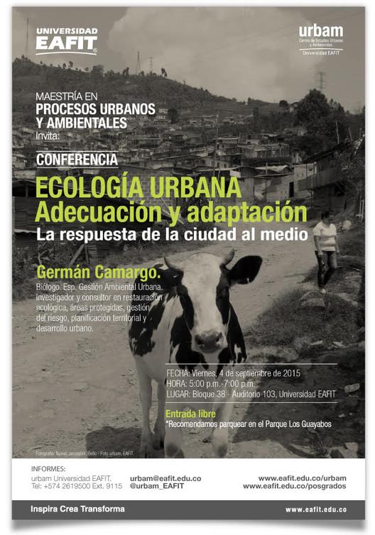 """Conferencia """"Ecología Urbana - Adecuación y Adaptación"""" Germán Camargo / Medellín, vía urbam_eafit"""