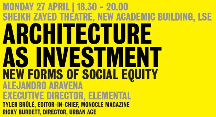 Alejandro Aravena. 'Architecture as Investment: New Forms of Social Equity'. London School of Economics, 27 de abril