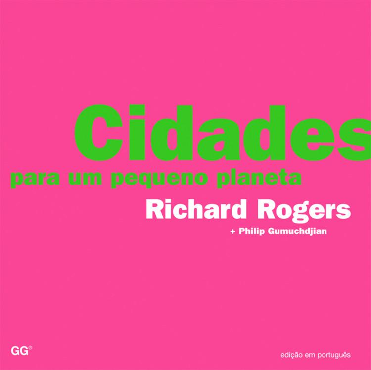 Cidades para um pequeno planeta / Richard Rogers, Philip Gumuchdjian, © Editora Gustavo Gili Brasil