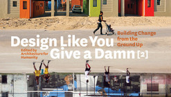 Design Like You Give a Damm [2] / Architecture for Humanity