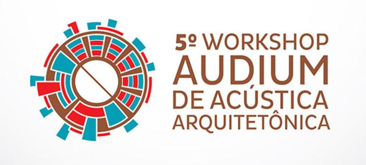 5° Workshop Audium de Acústica Arquitetônica