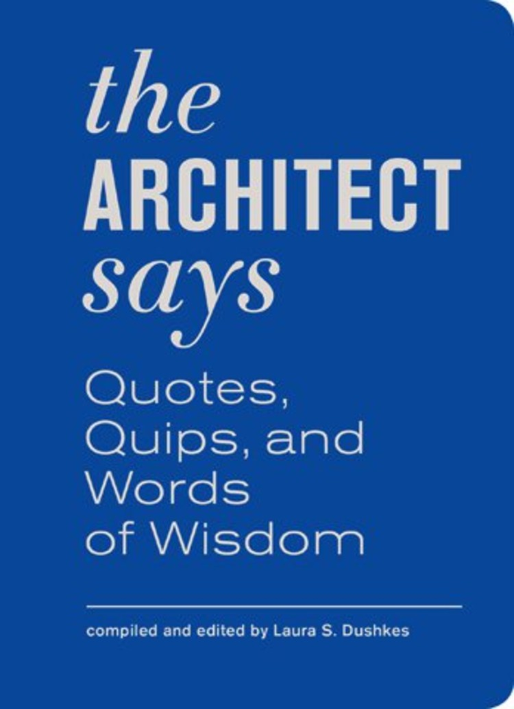 The architect says a compendium of quotes quips and for Architecture quotes