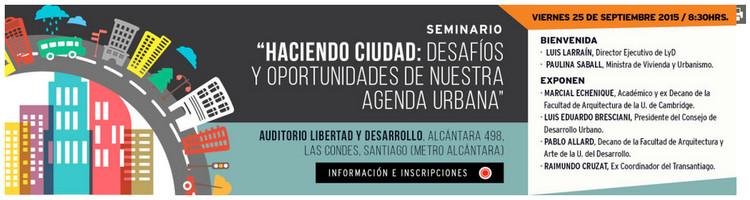 Seminario 'Haciendo ciudad: Desafíos y oportunidades de nuestra agenda urbana' / Santiago