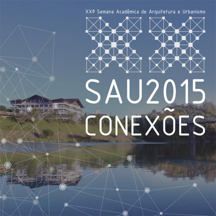 XXª Semana Acadêmica de Arquitetura e Urbanismo | SAU 2015 - CONEXÕES