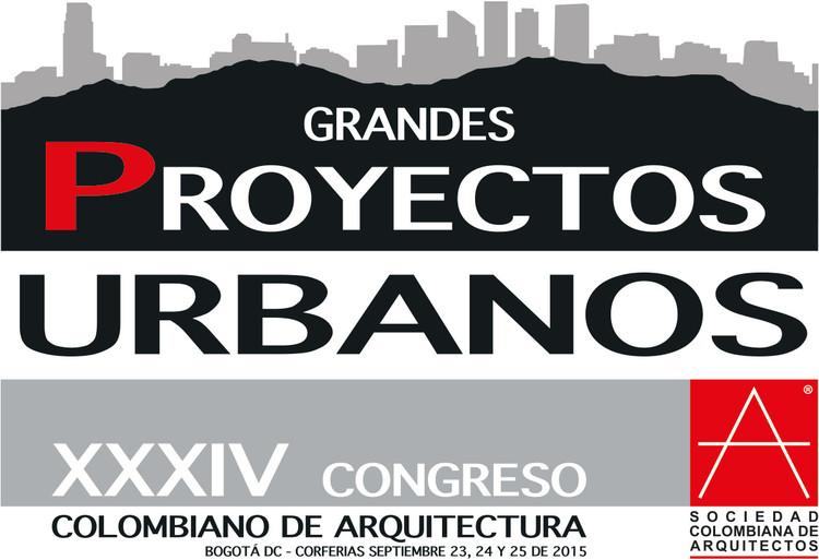 Grandes Proyectos Urbanos: XXXIV Congreso Colombiano de Arquitectura / Bogotá