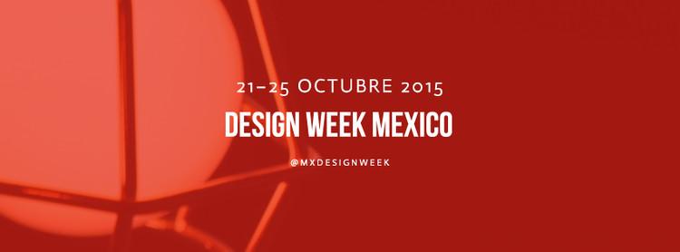Design Week México 2015 / Ciudad de México