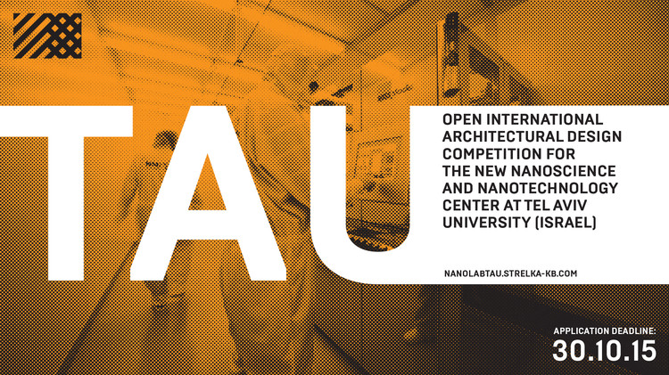 Open Call for Entries: International Architectural Design Competition for the New Nanoscience and Nanotechnology Center at Tel Aviv University, International Architectural Design Competition for the New Nanoscience and Nanotechnology Center at Tel Aviv University (Israel)