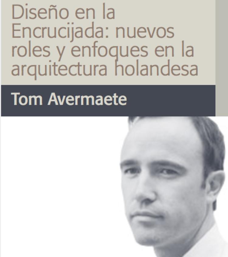 """Conferencia """"Diseño en la Encrucijada: Nuevos Roles y Enfoques en la Arquitectura Holandesa. Tom Avermaete"""" / Bogotá, vía Facultad de Artes_ UNAL"""