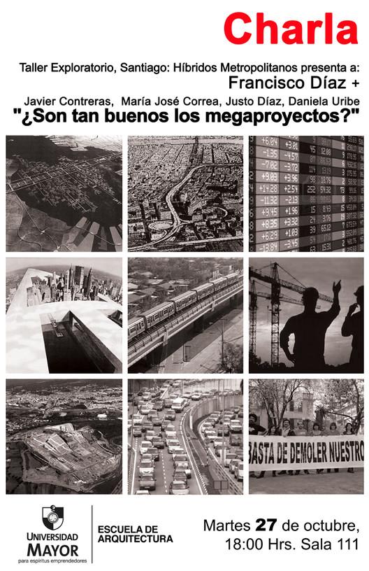 Charla: ¿Son tan buenos los megaproyectos? , Imagen: Francisco Díaz  Diseño Afiche:FAUM