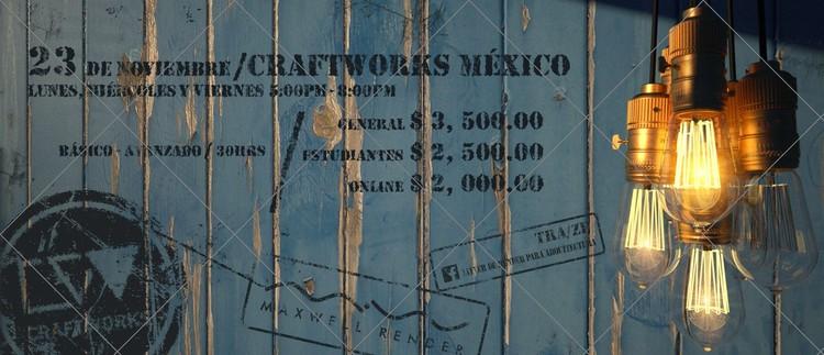 Taller 'Maxwell Rendering + Sketchup' / Ciudad de México [¡Sorteamos un cupo!]