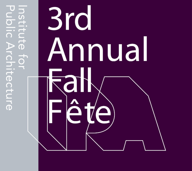 Institute for Public Architecture 3rd Annual Fall Fete, IPA Third Annual Fall Fete