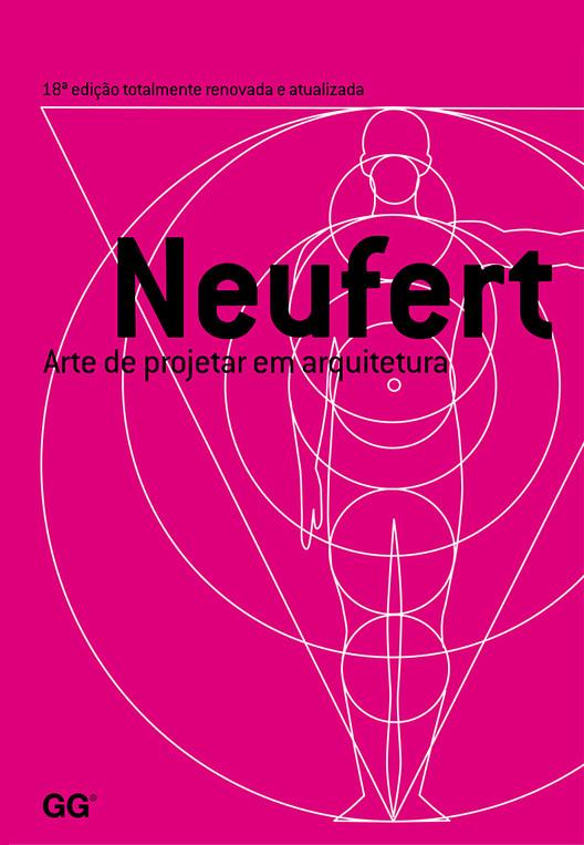 Arte de projetar em arquitetura / Enrst Neufert, © Editora Gustavo Gili Brasil