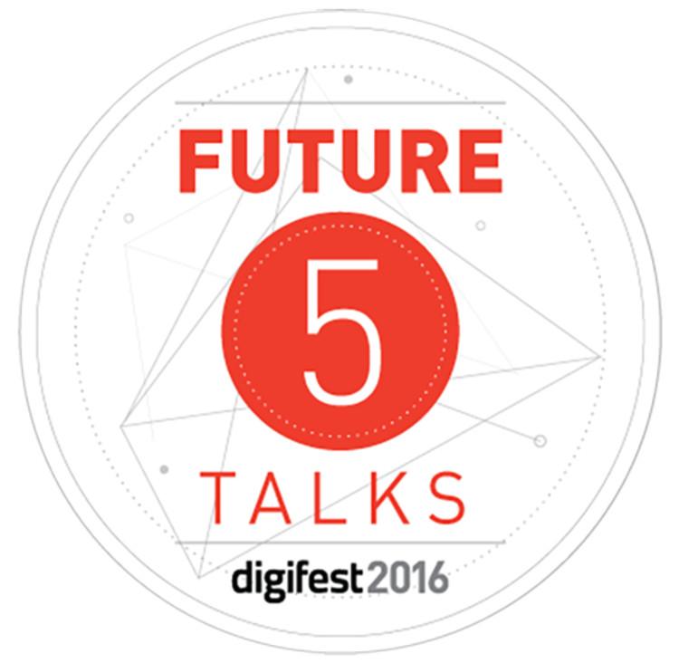 Digifest 2016: Future5 Talks Call for Proposals, FUTURE5 Talks