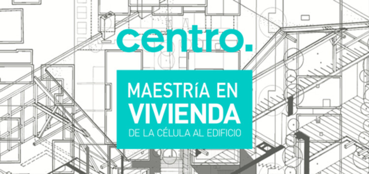 Maestría en VIVIENDA, DE LA CÉLULA AL EDIFICIO en CENTRO / Ciudad de México, Cortesía de Unknown