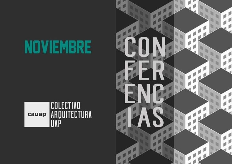 Ciclo de conferencias ¿Arquitectura en la Sociedad?, vía Colectivo Arquitectura UAP