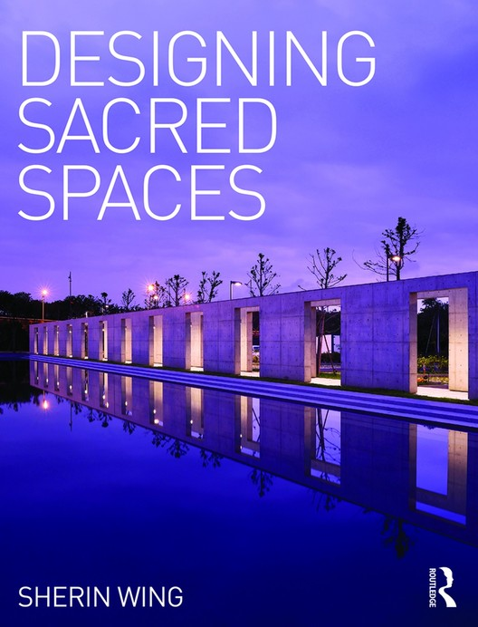 Michael Rotondi on His Approach to Designing Sacred Spaces, Courtesy of Routledge
