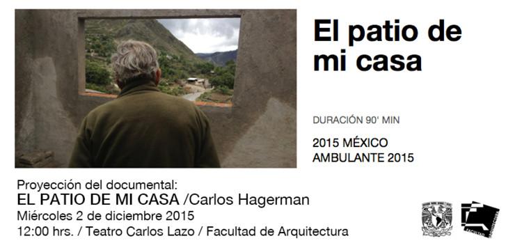 Proyección del documental: EL PATIO DE MI CASA de Carlos Hagerman / Ciudad de México, Facultad de Arquitectura UNAM