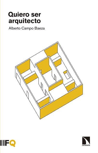 Quiero ser Arquitecto - Alberto Campo Baeza / Editorial Arquia