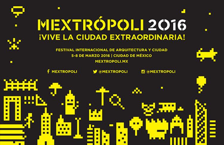 Festival Internacional de Arquitectura y Ciudad MEXTRÓPOLI 2016 en la Ciudad de México