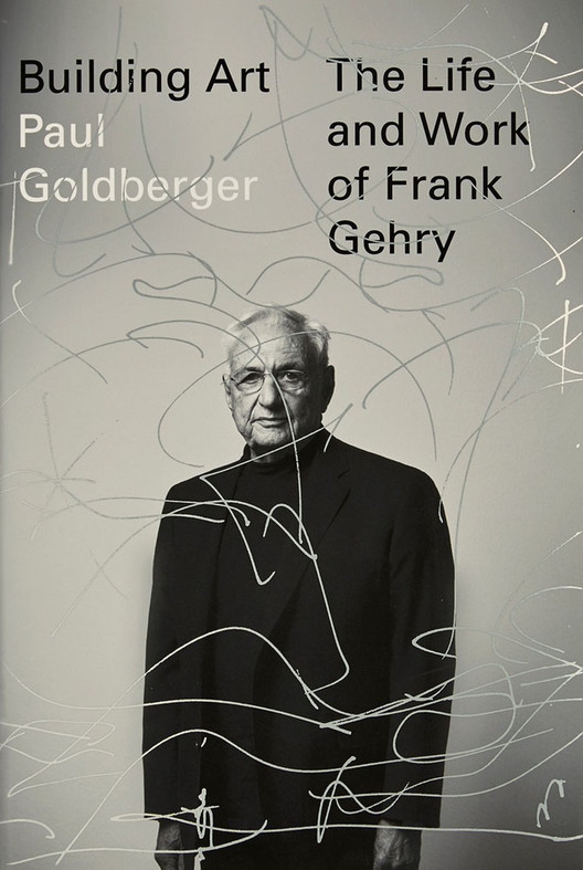 "Paul Goldberger: ""Frank Gehry Really Doesn't Want To Be Remembered as Somebody Who Just Did a Few Iconic Buildings"", ""Building Art: The Life and Work of Frank Gehry"" (Alfred A. Knopf, 2015, 528 pp., $35) is the first biographical work by the architectural critic Paul Goldberger who first met Gehry in 1974. The book is an ""authorized"" biography, though Goldberger resists the label. Image Courtesy of Alfred A. Knopf"