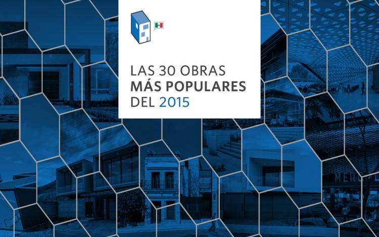 Las 30 obras más populares del 2015 en ArchDaily México
