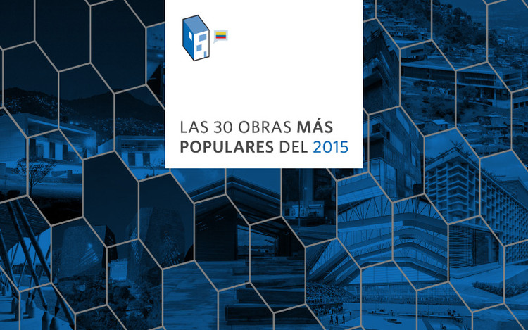 Las 30 obras más populares del 2015 en ArchDaily Colombia