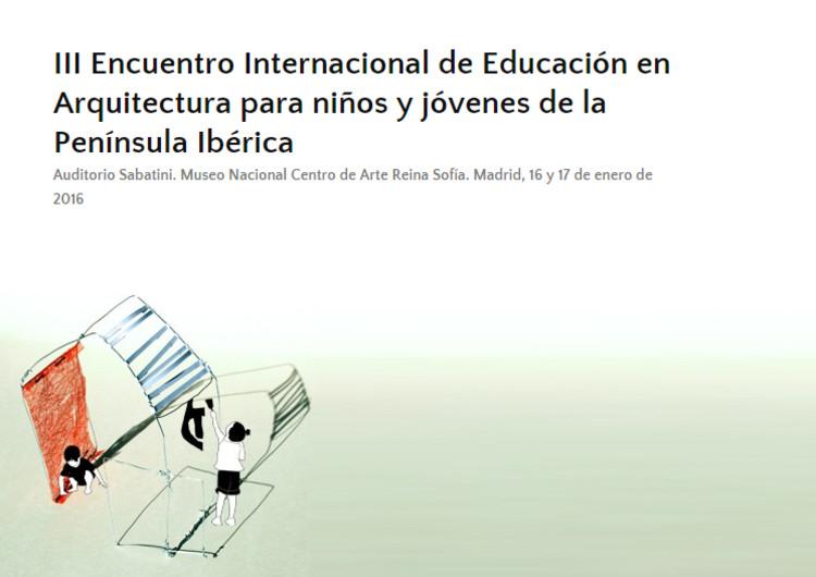 III Encuentro Internacional de Educación en Arquitectura para niños y jóvenes de la Península Ibérica