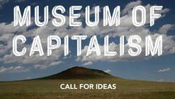 Call for Entires: Museum of Capitalism Architecture Competition