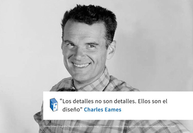 frases charles eames y los detalles archdaily m xico. Black Bedroom Furniture Sets. Home Design Ideas