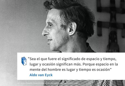 Frases Aldo Van Eyck Espacio Y Tiempo Vs Lugar Y Ocasión