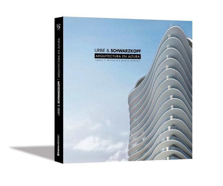 Uribe & Schwarzkopf Arquitectura en Altura, Obras y proyectos seleccionados / Trama Ediciones