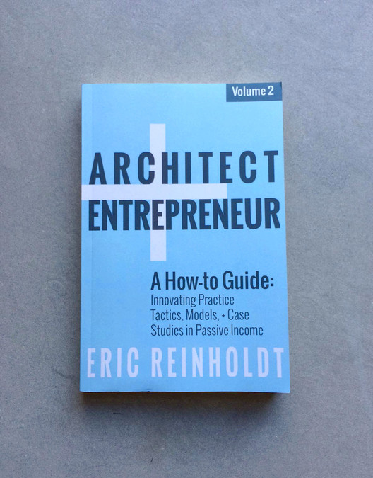 "Architect + Entrepreneur (Volume 2): How to Stabilize Your Revenue Streams With ""Passive Income"", Courtesy of Eric Reinholdt"