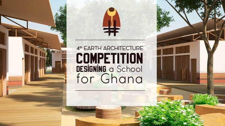 4th Earth Architecture Competition: Designing a School for Ghana