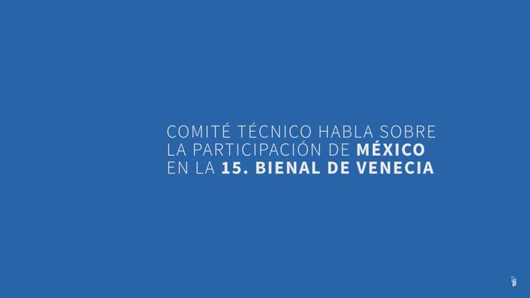 México en Bienal de Venecia: Comité Técnico habla sobre la convocatoria