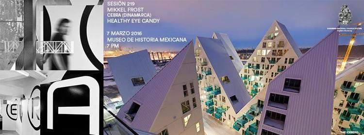 Conferencia 'Healthy Eye Candy' por Mikkel Frost / Monterrey