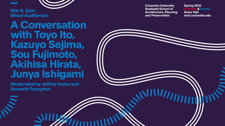 A Conversation with Toyo Ito, Kazuyo Sejima, Sou Fujimoto, Akihisa Hirata and Junya Ishigami