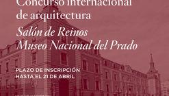 El Museo del Prado convoca concurso internacional de arquitectura para el Salón de Reinos