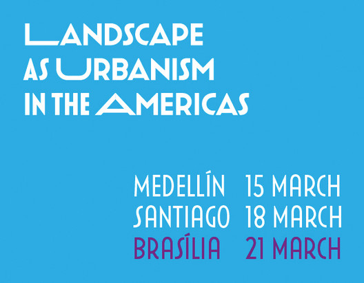 "Harvard GSD promove o evento ""Landscape as Urbanism in the Americas"" em Brasília"