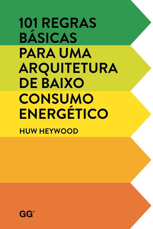 101 regras básicas para uma arquitetura de baixo consumo energético / Huw Heywood, © Editora Gustavo Gili Brasil